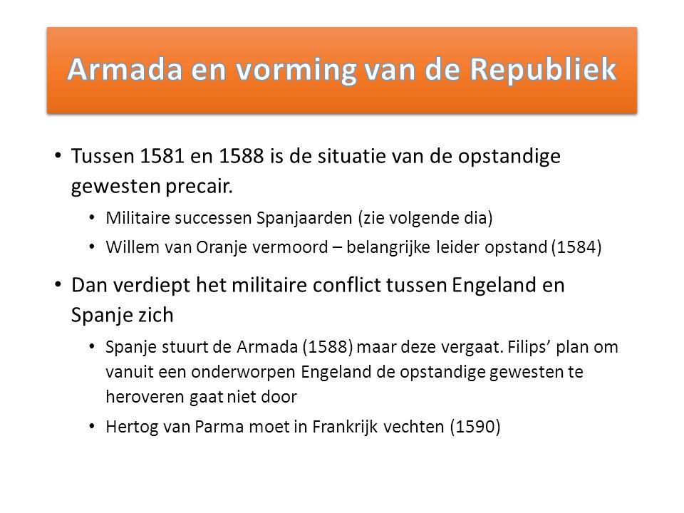 Tussen 1581 en 1588 is de situatie van de opstandige gewesten precair. Militaire successen Spanjaarden (zie volgende dia) Willem van Oranje vermoord –