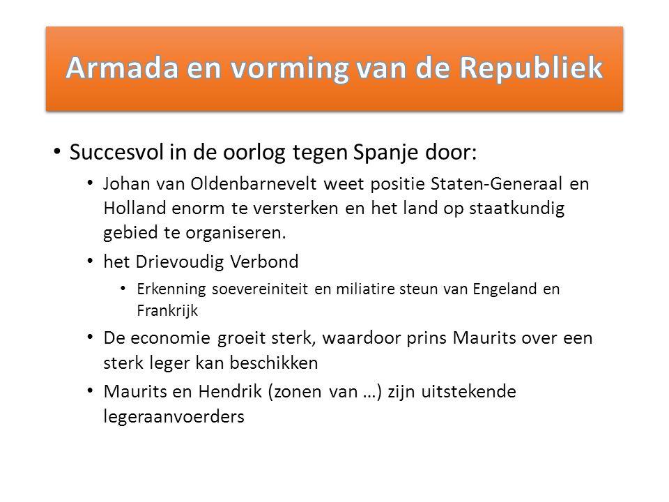 Succesvol in de oorlog tegen Spanje door: Johan van Oldenbarnevelt weet positie Staten-Generaal en Holland enorm te versterken en het land op staatkundig gebied te organiseren.