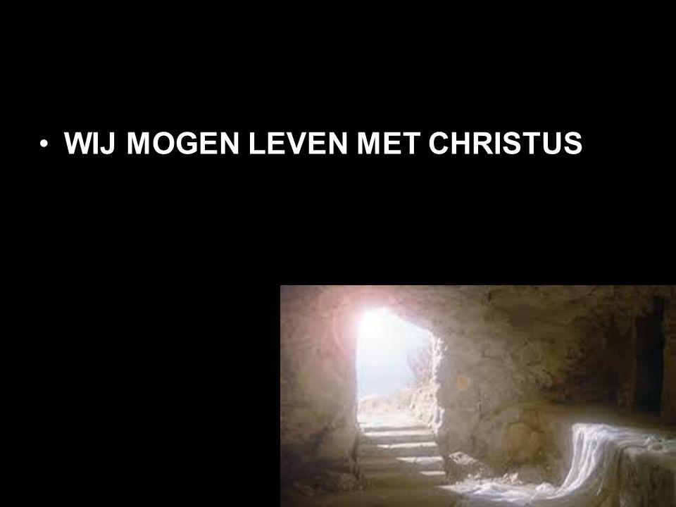 WIJ MOGEN LEVEN MET CHRISTUS