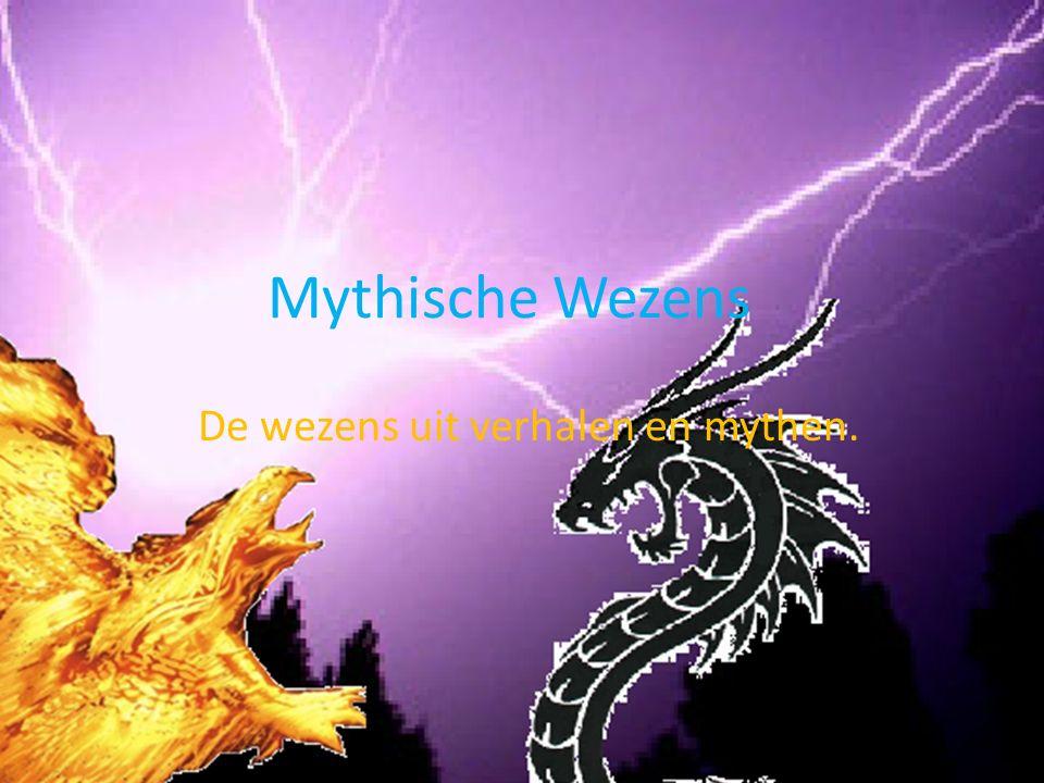 Mythische Wezens De wezens uit verhalen en mythen.