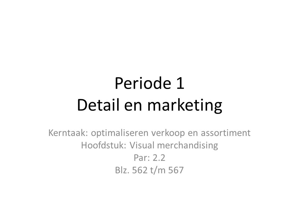Periode 1 Detail en marketing Kerntaak: optimaliseren verkoop en assortiment Hoofdstuk: Visual merchandising Par: 2.2 Blz.