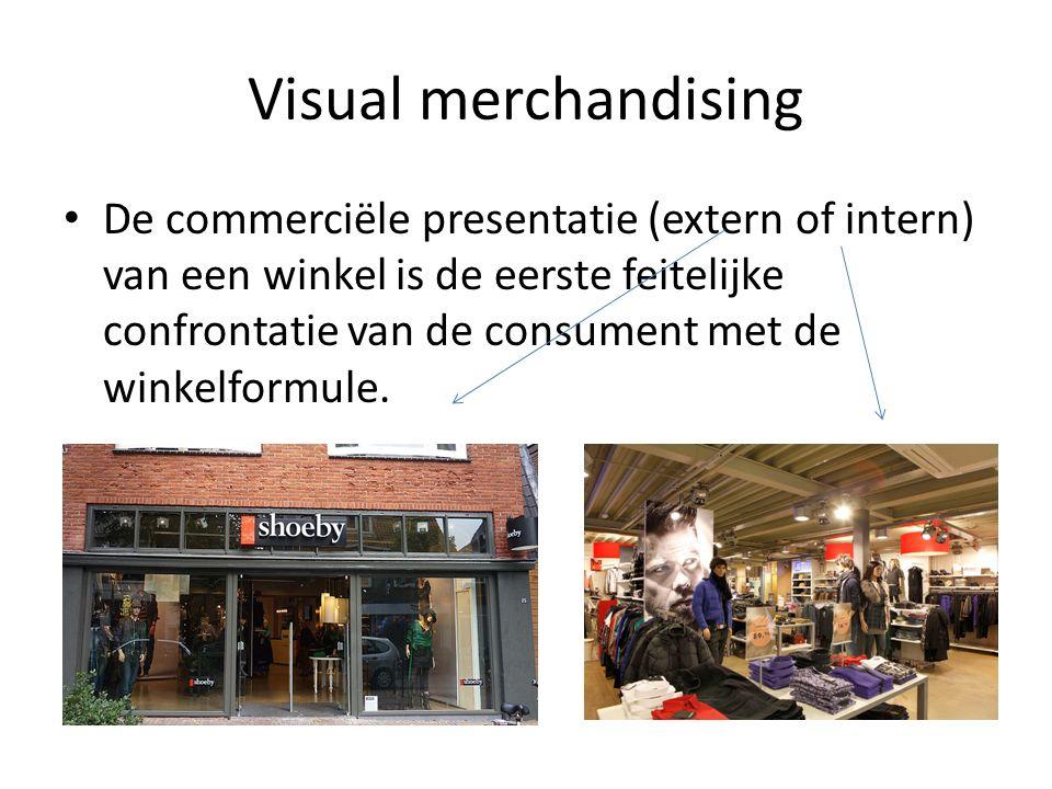 Visual merchandising De commerciële presentatie (extern of intern) van een winkel is de eerste feitelijke confrontatie van de consument met de winkelformule.