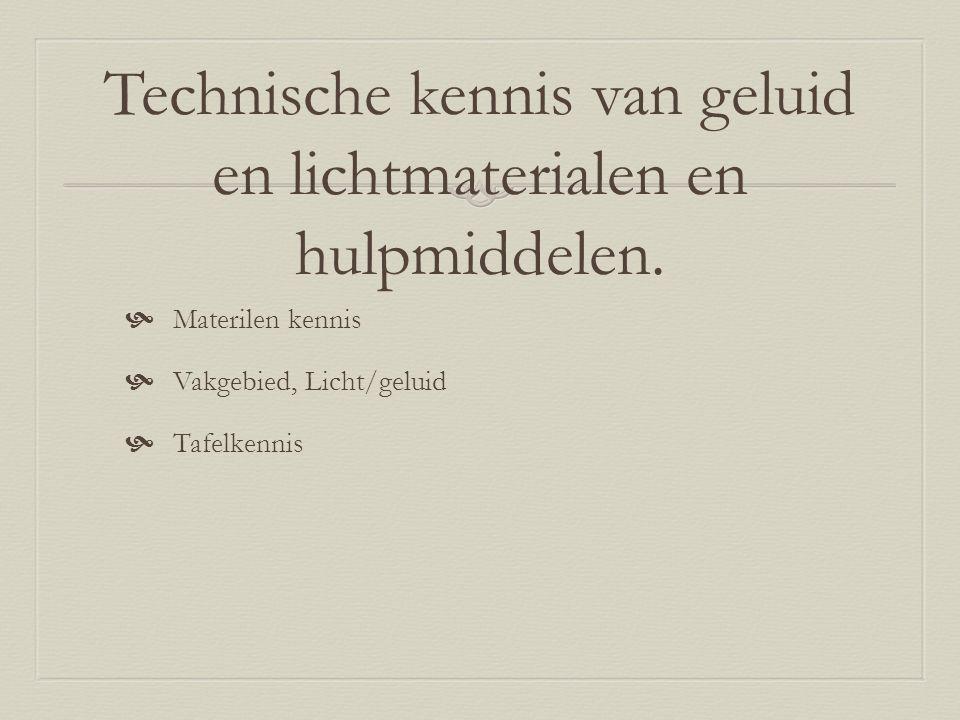 Technische kennis van geluid en lichtmaterialen en hulpmiddelen.