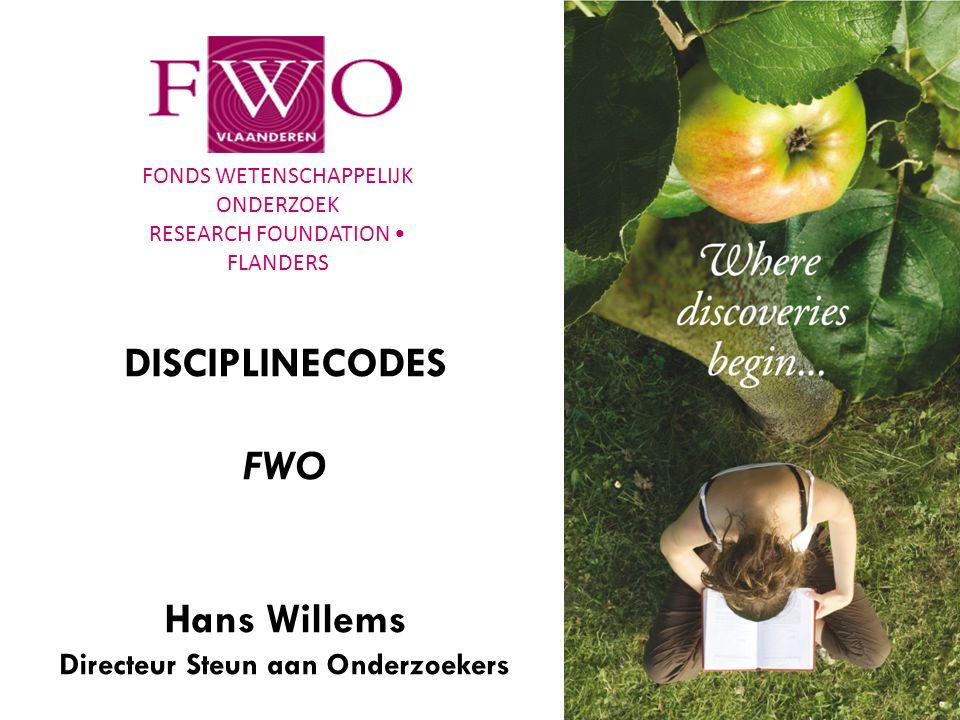FONDS WETENSCHAPPELIJK ONDERZOEK RESEARCH FOUNDATION FLANDERS 1 DISCIPLINECODES FWO Hans Willems Directeur Steun aan Onderzoekers