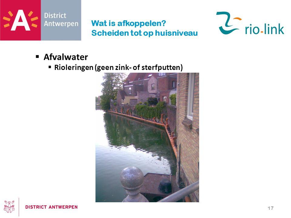  Afvalwater  Rioleringen (geen zink- of sterfputten) 17 Wat is afkoppelen? Scheiden tot op huisniveau