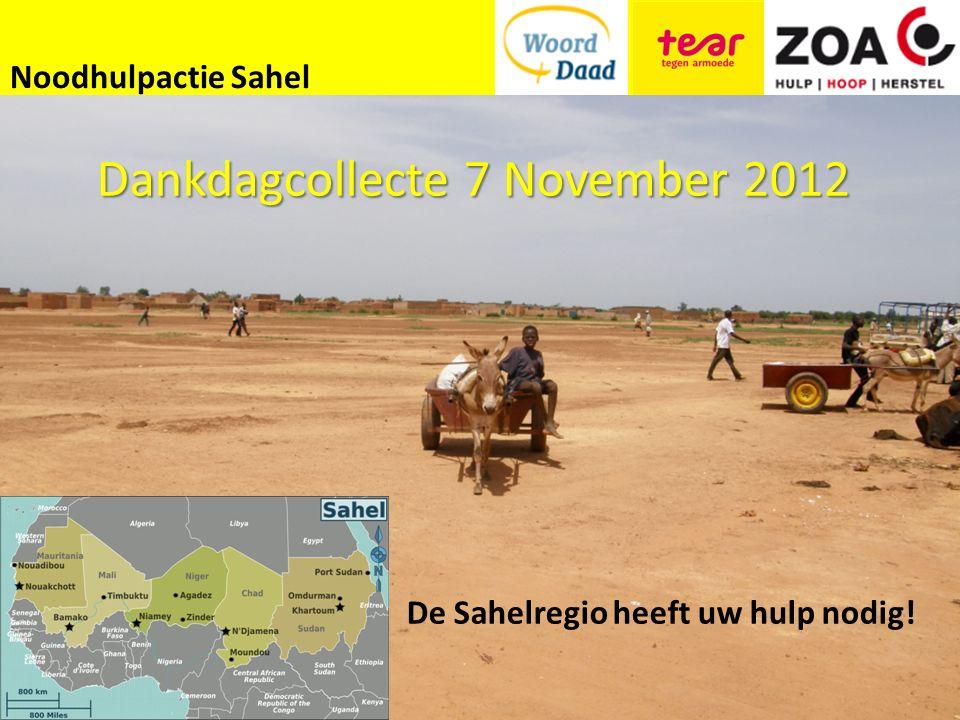 Noodhulpactie Sahel De Sahelregio heeft uw hulp nodig! Dankdagcollecte 7 November 2012