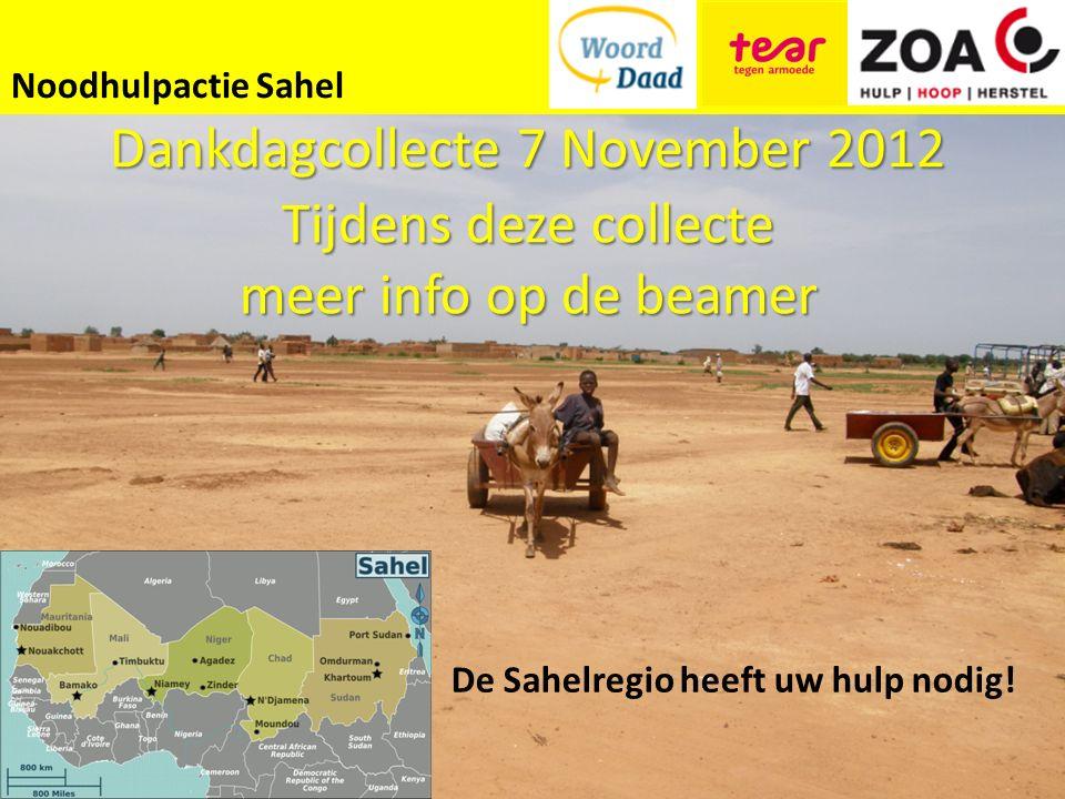 Noodhulpactie Sahel De Sahelregio heeft uw hulp nodig! Dankdagcollecte 7 November 2012 Tijdens deze collecte meer info op de beamer