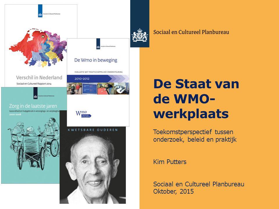 De Staat van de WMO- werkplaats Toekomstperspectief tussen onderzoek, beleid en praktijk Kim Putters Sociaal en Cultureel Planbureau Oktober, 2015