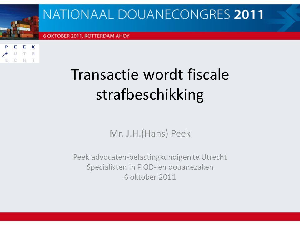 Transactie wordt fiscale strafbeschikking Mr. J.H.(Hans) Peek Peek advocaten-belastingkundigen te Utrecht Specialisten in FIOD- en douanezaken 6 oktob