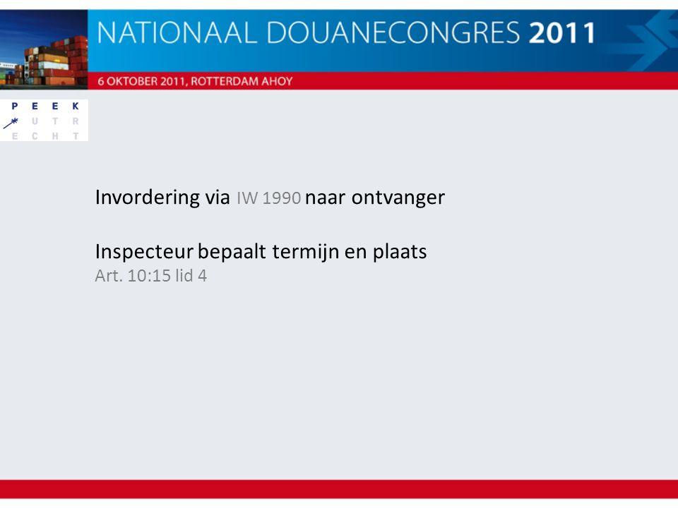 Invordering via IW 1990 naar ontvanger Inspecteur bepaalt termijn en plaats Art. 10:15 lid 4