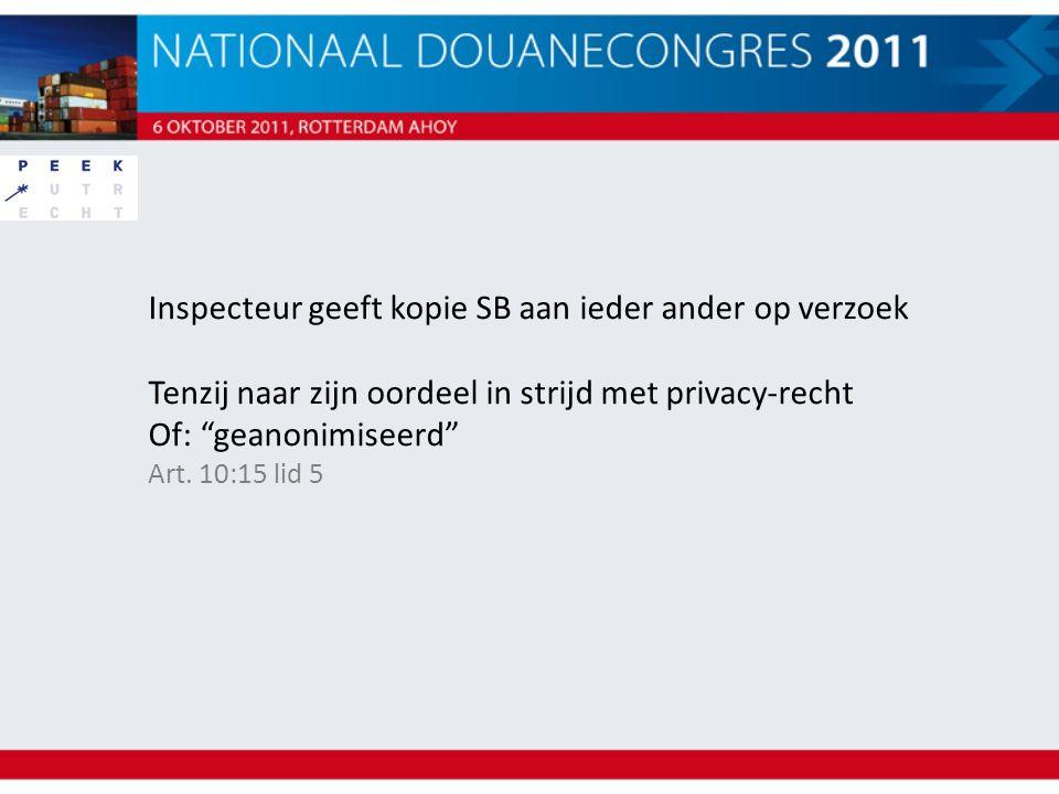 """Inspecteur geeft kopie SB aan ieder ander op verzoek Tenzij naar zijn oordeel in strijd met privacy-recht Of: """"geanonimiseerd"""" Art. 10:15 lid 5"""