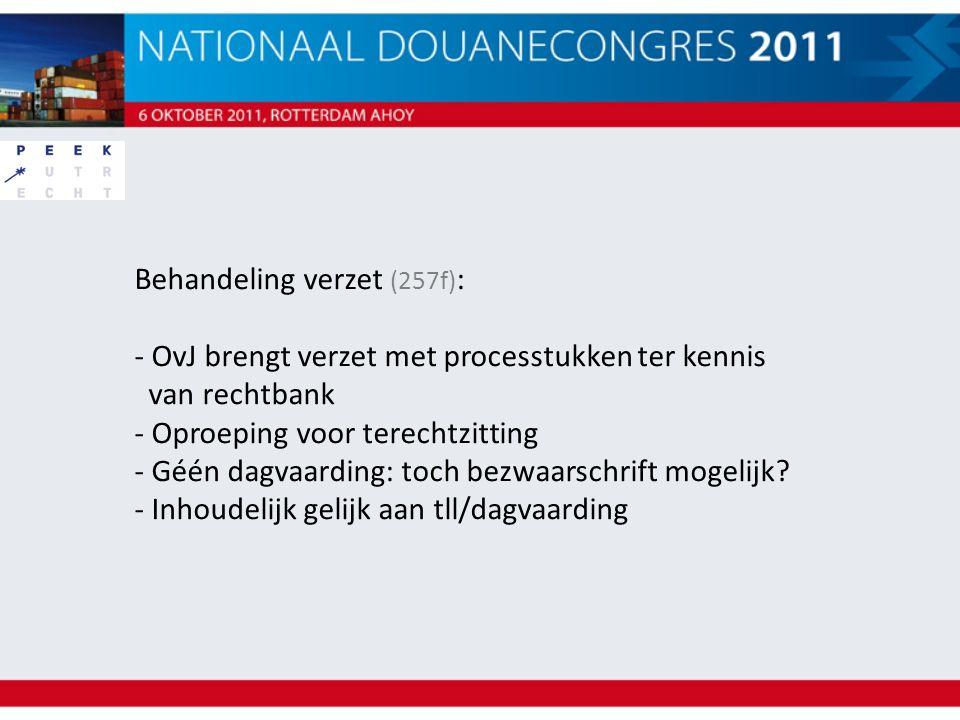 Behandeling verzet (257f) : - OvJ brengt verzet met processtukken ter kennis van rechtbank - Oproeping voor terechtzitting - Géén dagvaarding: toch be