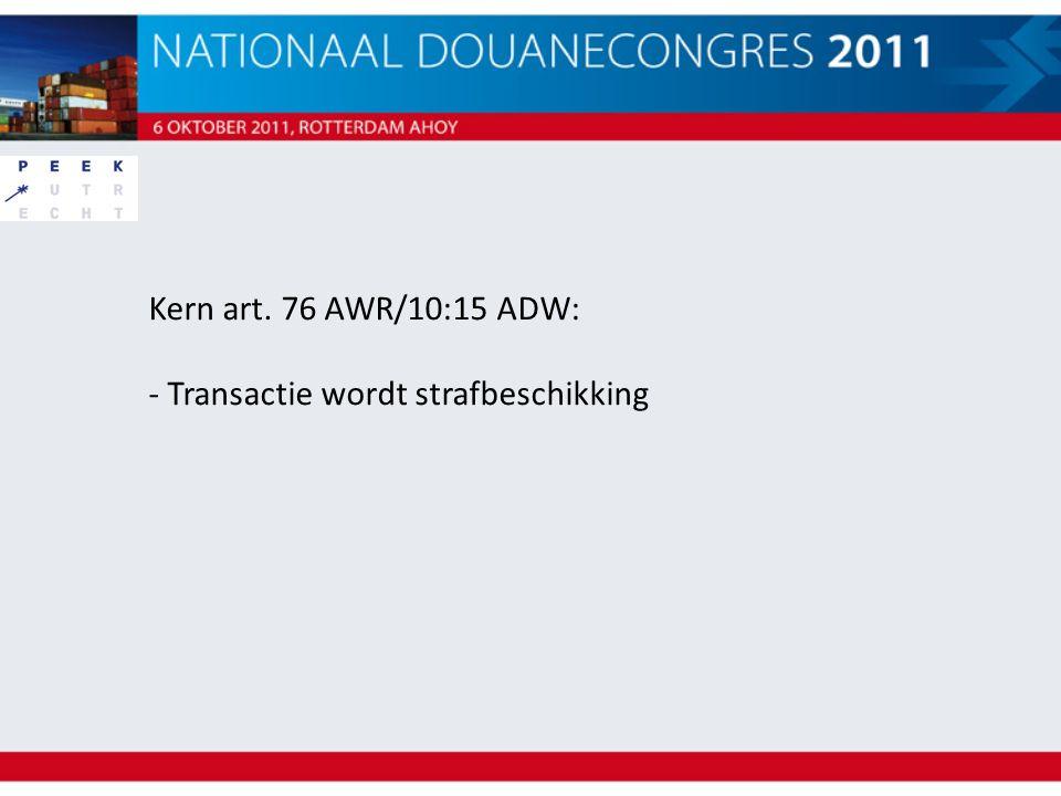 Kern art. 76 AWR/10:15 ADW: - Transactie wordt strafbeschikking