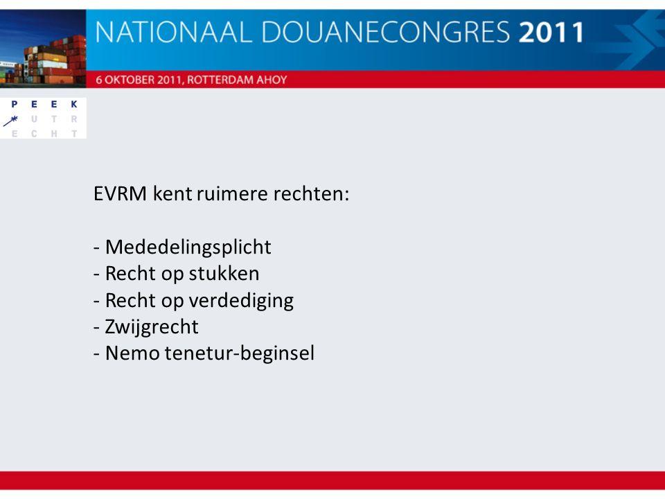 EVRM kent ruimere rechten: - Mededelingsplicht - Recht op stukken - Recht op verdediging - Zwijgrecht - Nemo tenetur-beginsel