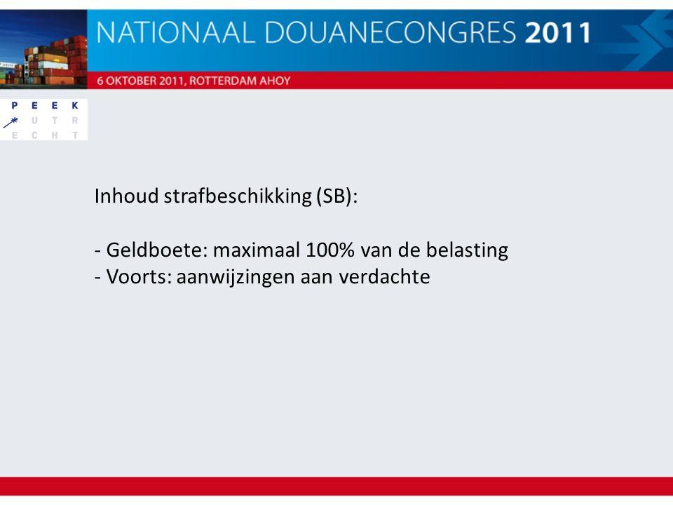 Inhoud strafbeschikking (SB): - Geldboete: maximaal 100% van de belasting - Voorts: aanwijzingen aan verdachte