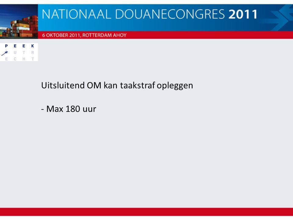 Uitsluitend OM kan taakstraf opleggen - Max 180 uur