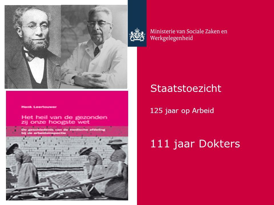 Staatstoezicht 125 jaar op Arbeid 111 jaar Dokters