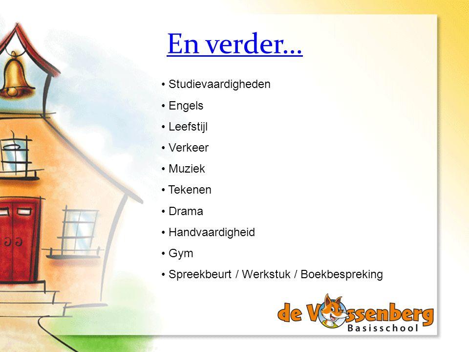 En verder… Studievaardigheden Engels Leefstijl Verkeer Muziek Tekenen Drama Handvaardigheid Gym Spreekbeurt / Werkstuk / Boekbespreking