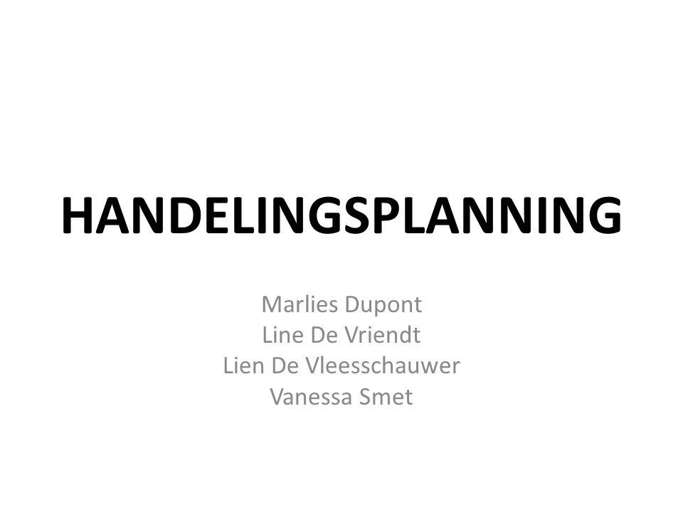 HANDELINGSPLANNING Marlies Dupont Line De Vriendt Lien De Vleesschauwer Vanessa Smet