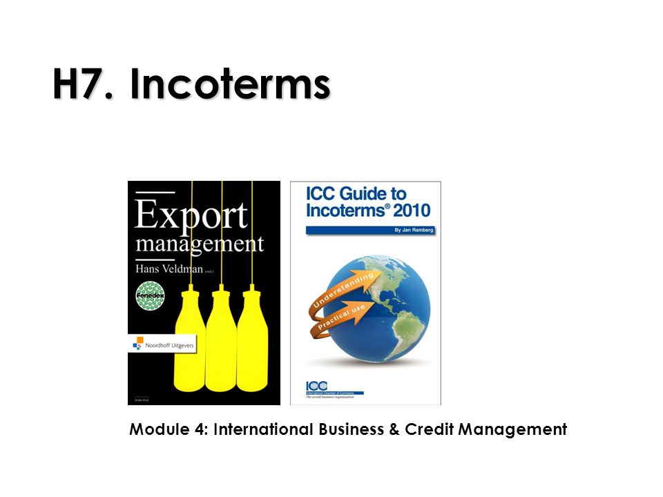 2 Incoterms Incoterms = International Commercial Terms = internationale leveringsvoorwaarden / condities.