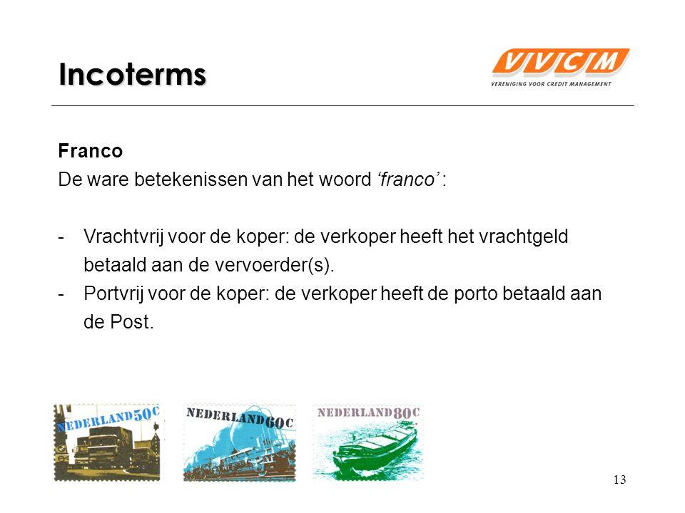 13 Incoterms Franco De ware betekenissen van het woord 'franco' : -Vrachtvrij voor de koper: de verkoper heeft het vrachtgeld betaald aan de vervoerder(s).