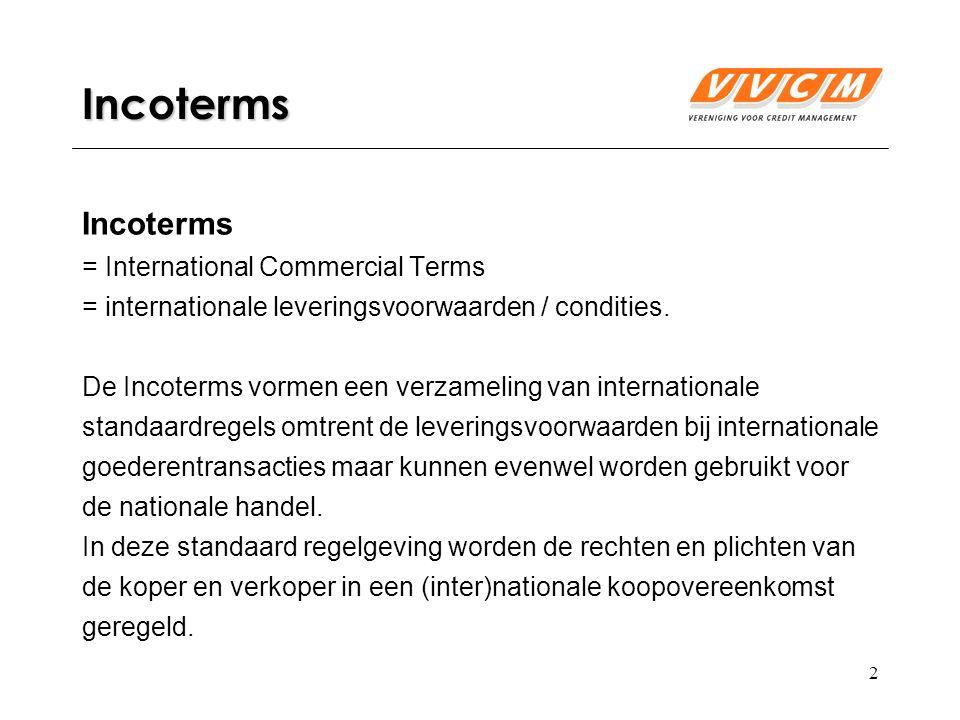 3 Incoterms In de Incoterms worden drie aspecten van de internationale handelstransactie geregeld: - de kostenverdeling (overgang van kosten), - de risicoverdeling (overdracht van risico), - de taakverdeling (fysieke handelingen).