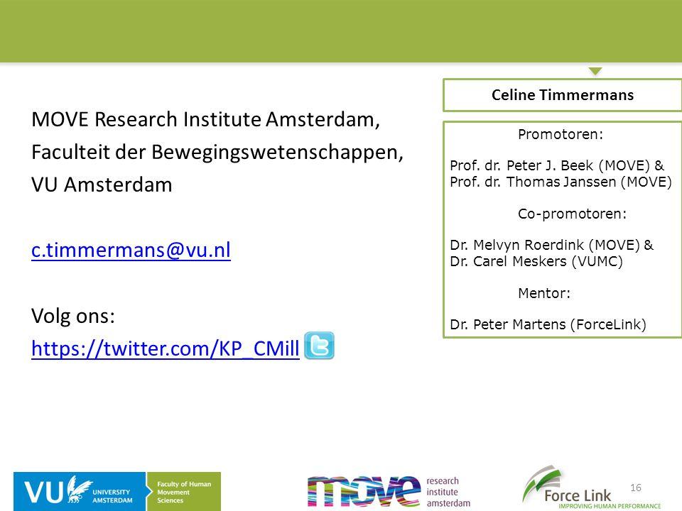 16 MOVE Research Institute Amsterdam, Faculteit der Bewegingswetenschappen, VU Amsterdam c.timmermans@vu.nl Volg ons: https://twitter.com/KP_CMill Cel