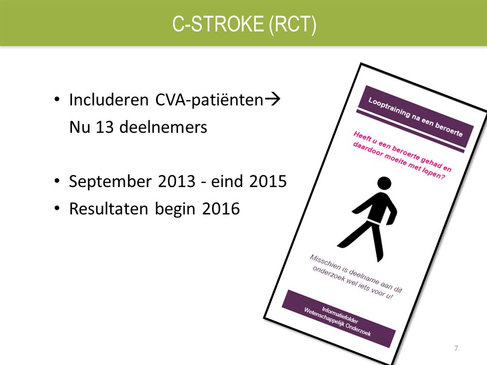 7 Includeren CVA-patiënten  Nu 13 deelnemers September 2013 - eind 2015 Resultaten begin 2016