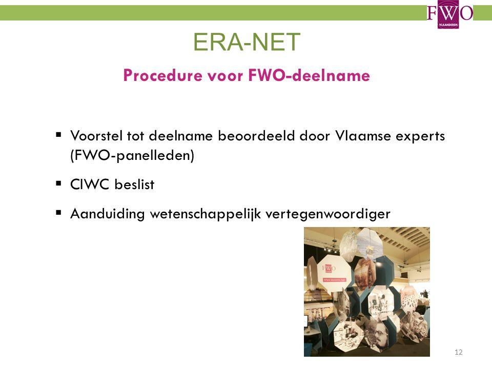 ERA-NET Procedure voor FWO-deelname  Voorstel tot deelname beoordeeld door Vlaamse experts (FWO-panelleden)  CIWC beslist  Aanduiding wetenschappelijk vertegenwoordiger 12