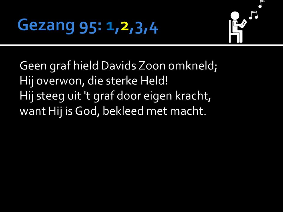 Geen graf hield Davids Zoon omkneld; Hij overwon, die sterke Held.