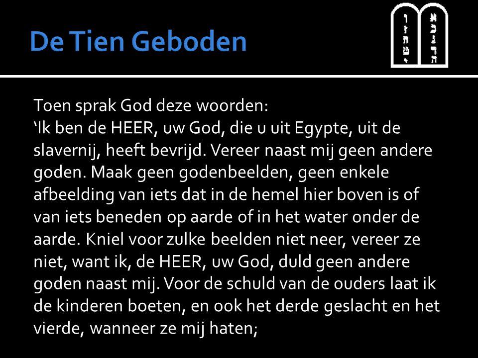 Toen sprak God deze woorden: 'Ik ben de HEER, uw God, die u uit Egypte, uit de slavernij, heeft bevrijd.