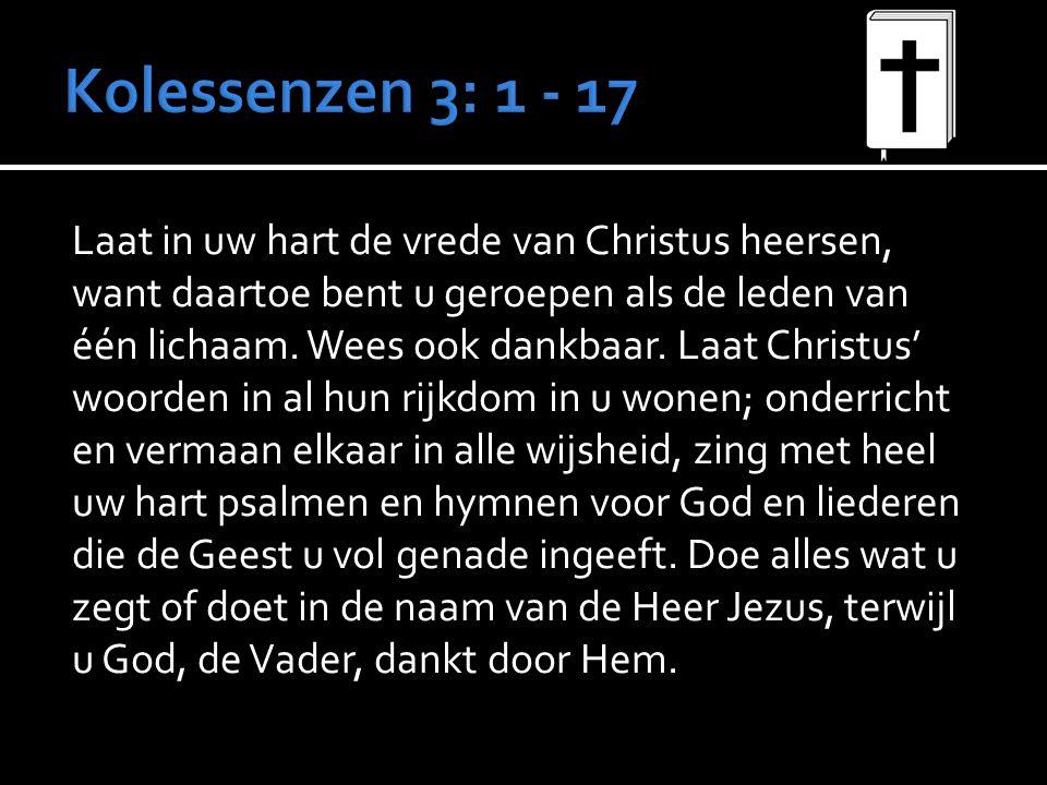Laat in uw hart de vrede van Christus heersen, want daartoe bent u geroepen als de leden van één lichaam.