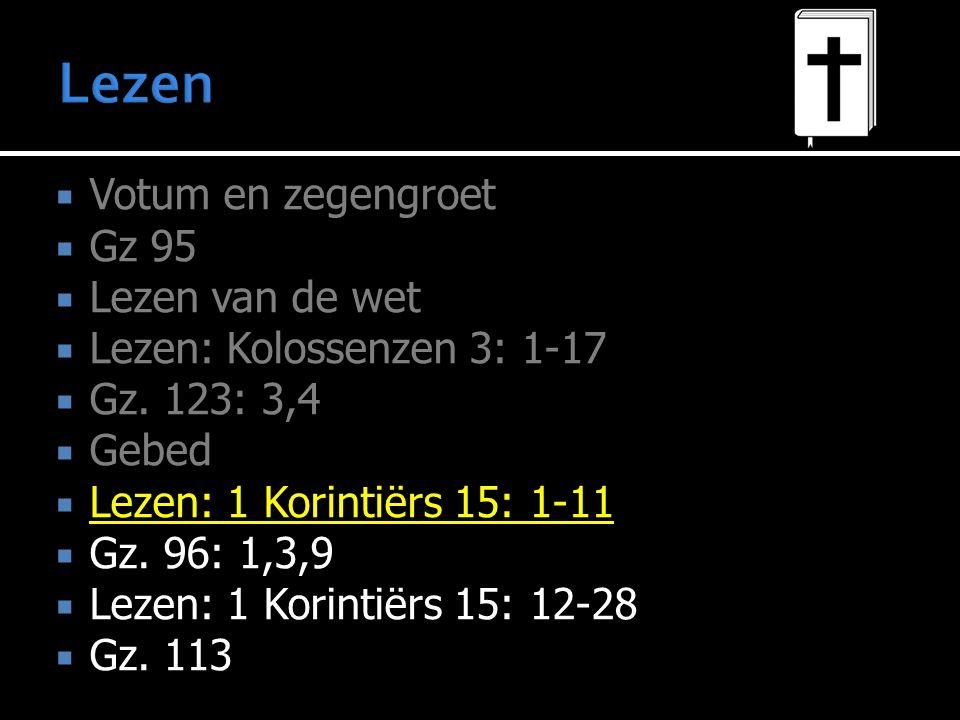  Votum en zegengroet  Gz 95  Lezen van de wet  Lezen:  Lezen: Kolossenzen 3: 1-17  Gz.