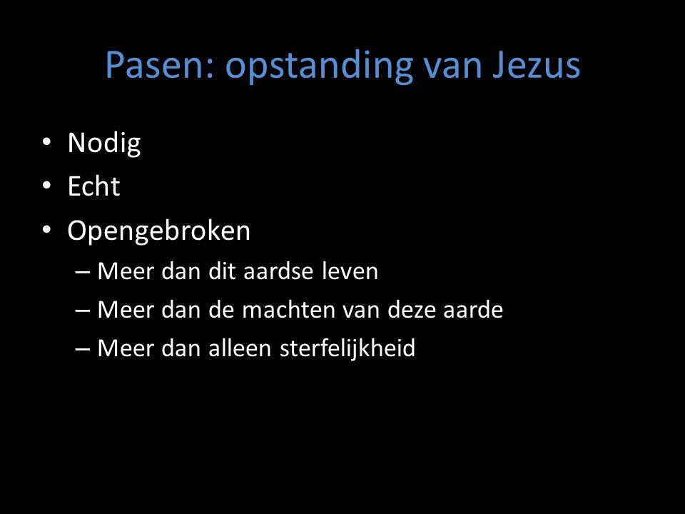 Pasen: opstanding van Jezus Nodig Echt Opengebroken – Meer dan dit aardse leven – Meer dan de machten van deze aarde – Meer dan alleen sterfelijkheid