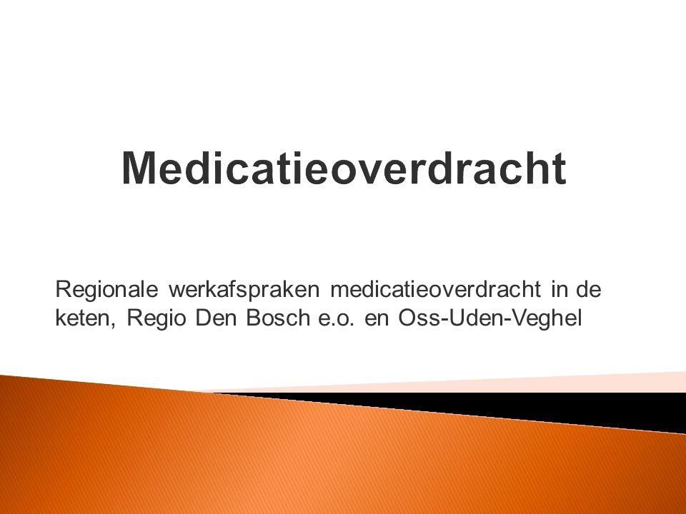Regionale werkafspraken medicatieoverdracht in de keten, Regio Den Bosch e.o. en Oss-Uden-Veghel