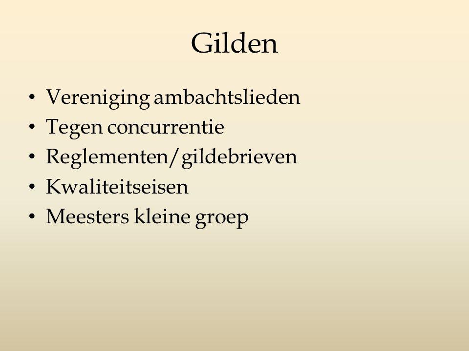 Gilden Vereniging ambachtslieden Tegen concurrentie Reglementen/gildebrieven Kwaliteitseisen Meesters kleine groep