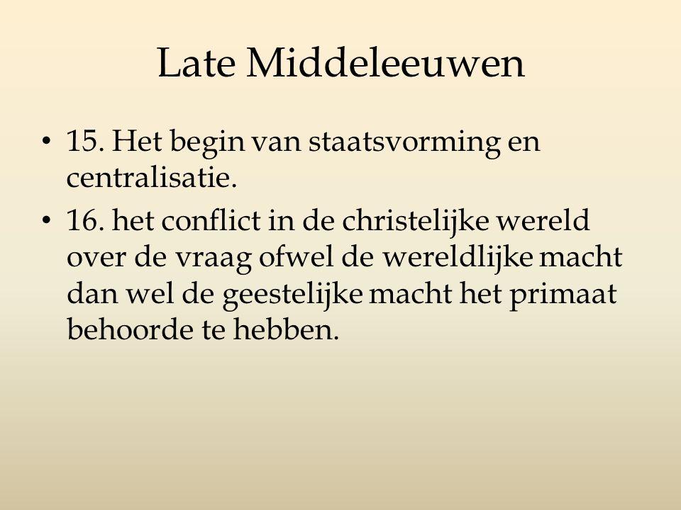 Late Middeleeuwen 15.Het begin van staatsvorming en centralisatie.