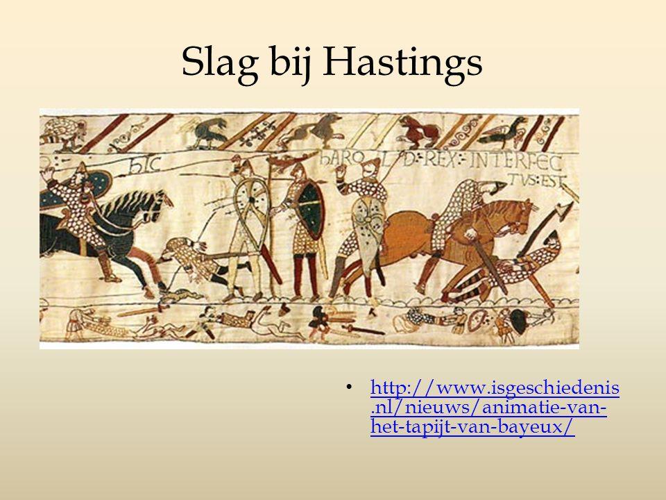 Slag bij Hastings http://www.isgeschiedenis.nl/nieuws/animatie-van- het-tapijt-van-bayeux/ http://www.isgeschiedenis.nl/nieuws/animatie-van- het-tapij