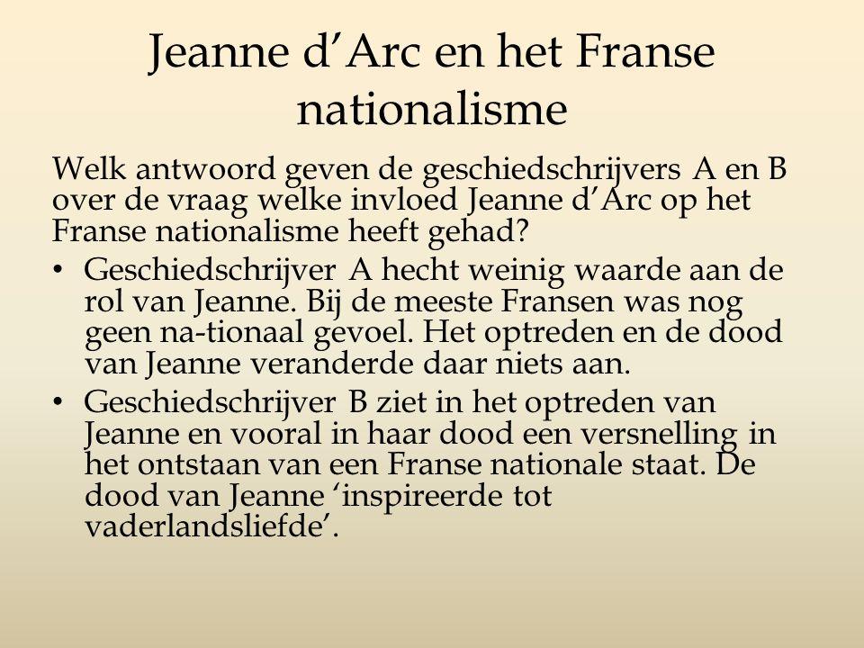 Jeanne d'Arc en het Franse nationalisme Welk antwoord geven de geschiedschrijvers A en B over de vraag welke invloed Jeanne d'Arc op het Franse nationalisme heeft gehad.
