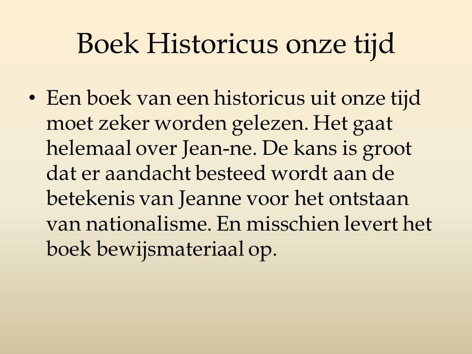 Boek Historicus onze tijd Een boek van een historicus uit onze tijd moet zeker worden gelezen. Het gaat helemaal over Jean-ne. De kans is groot dat er