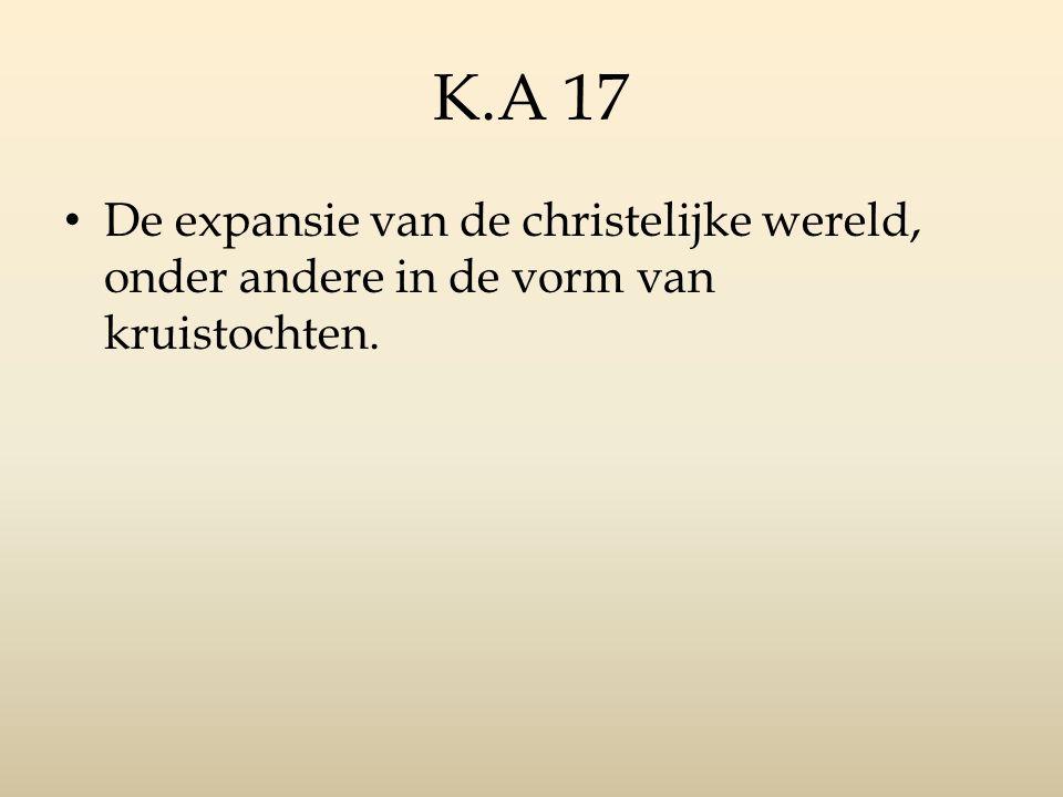 K.A 17 De expansie van de christelijke wereld, onder andere in de vorm van kruistochten.