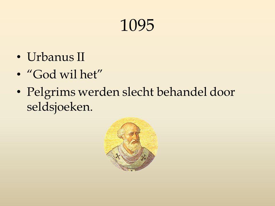 """1095 Urbanus II """"God wil het"""" Pelgrims werden slecht behandel door seldsjoeken."""
