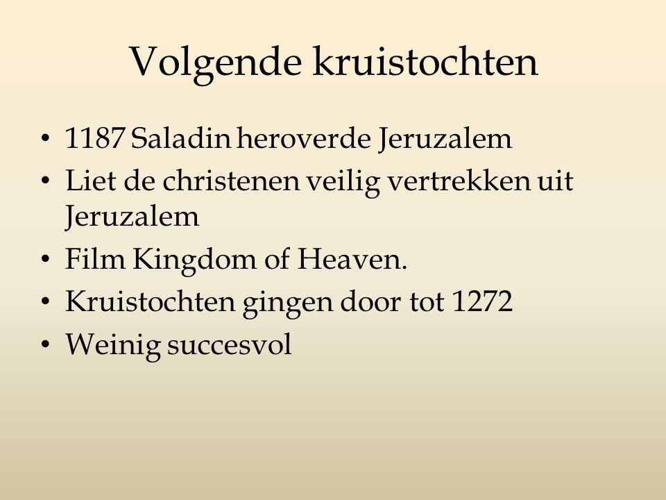 Volgende kruistochten 1187 Saladin heroverde Jeruzalem Liet de christenen veilig vertrekken uit Jeruzalem Film Kingdom of Heaven. Kruistochten gingen