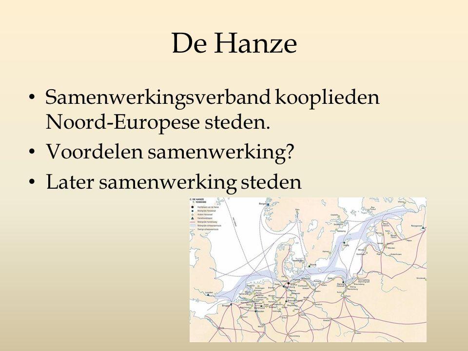 De Hanze Samenwerkingsverband kooplieden Noord-Europese steden. Voordelen samenwerking? Later samenwerking steden