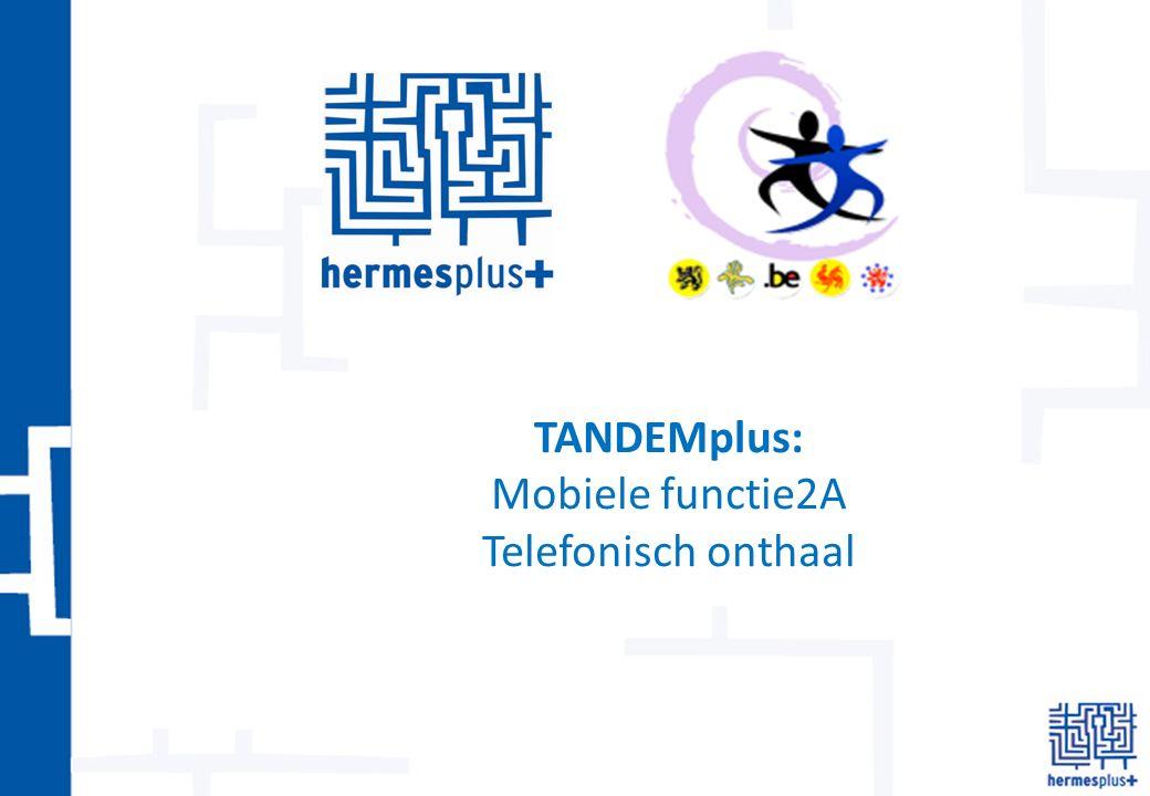 TANDEMplus: Mobiele functie2A Telefonisch onthaal