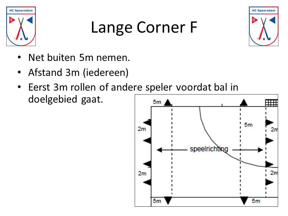 Lange Corner F Net buiten 5m nemen.