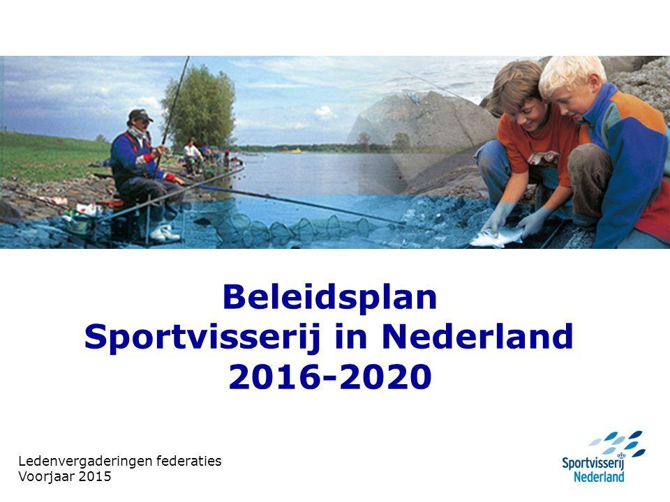 Beleidsplan Sportvisserij in Nederland 2016-2020 Ledenvergaderingen federaties Voorjaar 2015