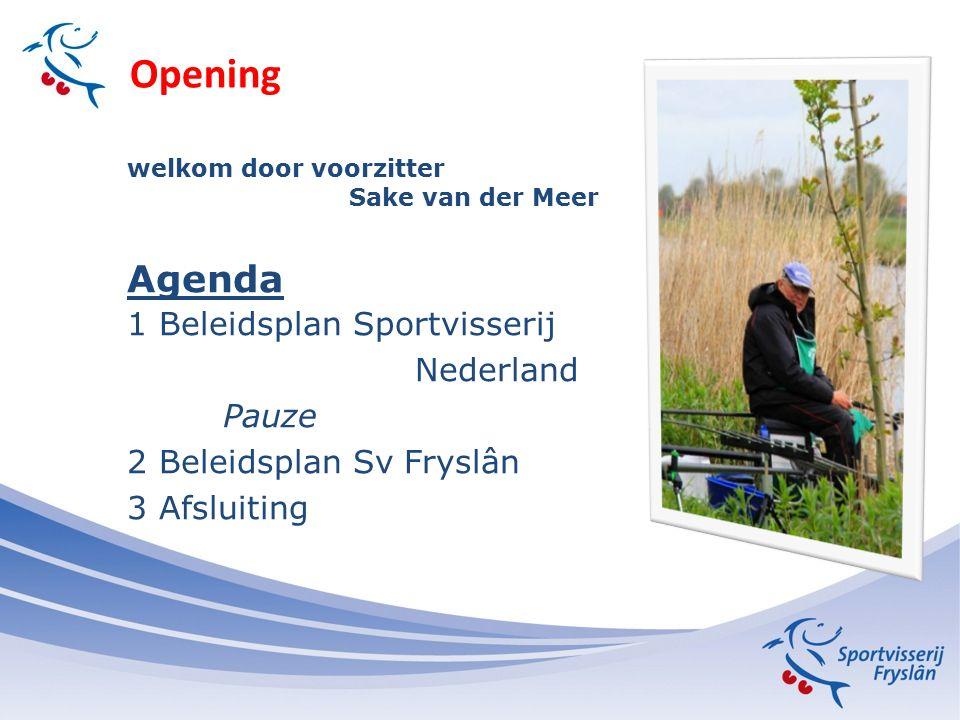 Opening welkom door voorzitter Sake van der Meer Agenda 1 Beleidsplan Sportvisserij Nederland Pauze 2 Beleidsplan Sv Fryslân 3 Afsluiting