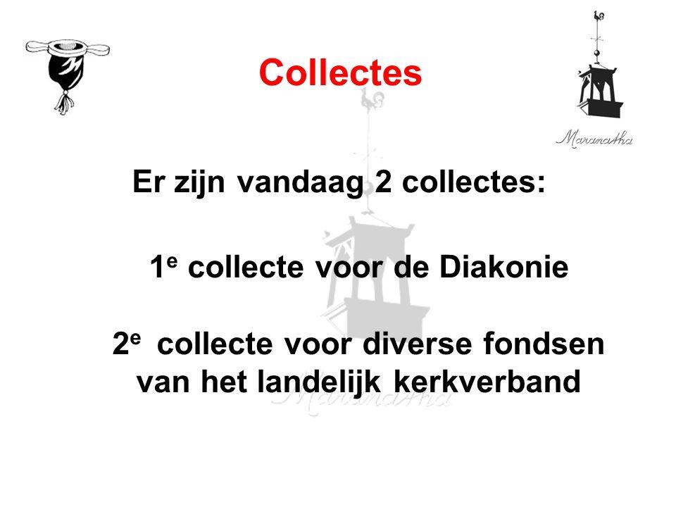 Er zijn vandaag 2 collectes: 1 e collecte voor de Diakonie 2 e collecte voor diverse fondsen van het landelijk kerkverband Collectes