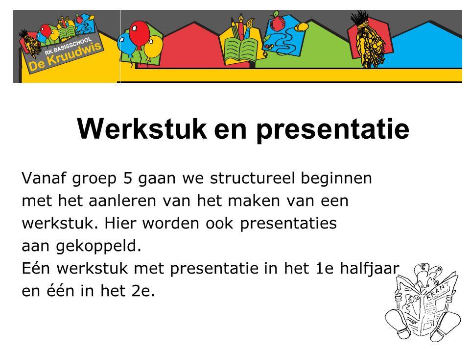 Werkstuk en presentatie Vanaf groep 5 gaan we structureel beginnen met het aanleren van het maken van een werkstuk. Hier worden ook presentaties aan g